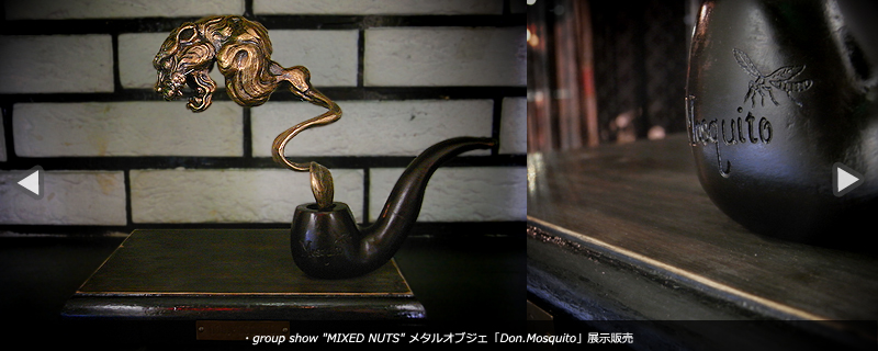 group show 「MIXED NUTS」ワンオフメタルオブジェ「Don.Mosquito」展示販売